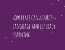 How place can nourish language and literacy learning