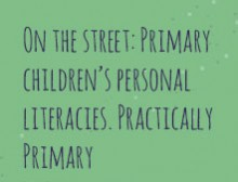 On the street: Primary children's personal literacies. Practically Primary