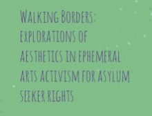 Walking Borders: explorations of aesthetics in ephemeral arts activism for asylum seeker rights